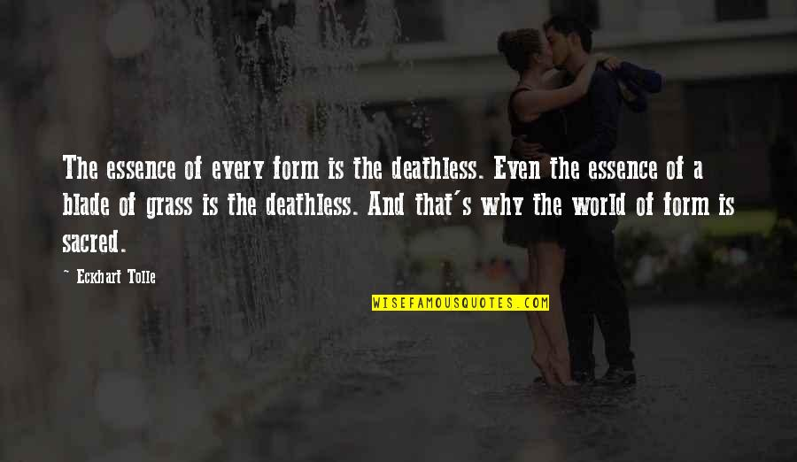Grass's Quotes By Eckhart Tolle: The essence of every form is the deathless.
