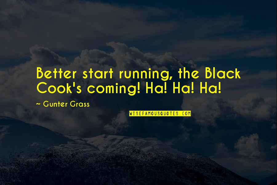 Grass's Quotes By Gunter Grass: Better start running, the Black Cook's coming! Ha!