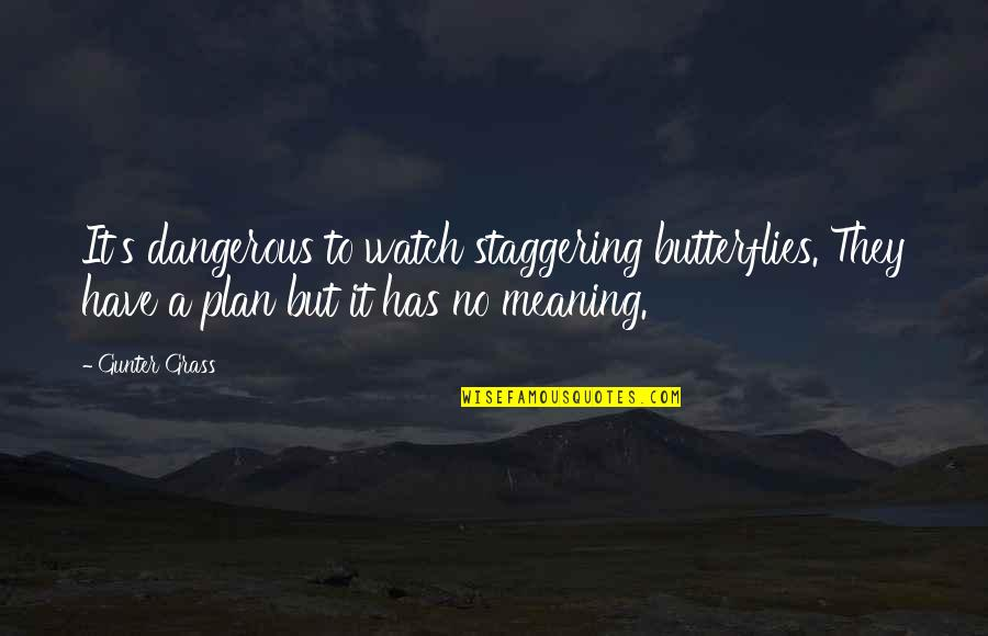 Grass's Quotes By Gunter Grass: It's dangerous to watch staggering butterflies. They have