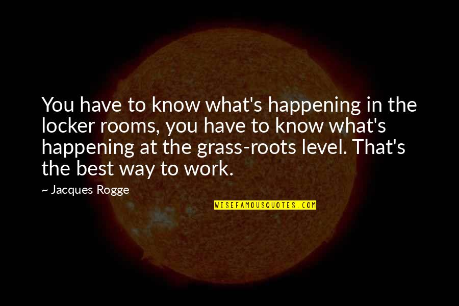 Grass's Quotes By Jacques Rogge: You have to know what's happening in the