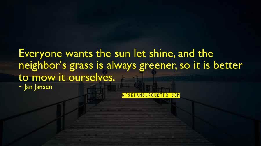 Grass's Quotes By Jan Jansen: Everyone wants the sun let shine, and the
