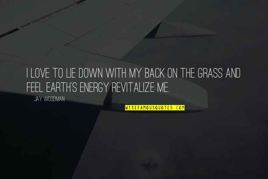 Grass's Quotes By Jay Woodman: I love to lie down with my back