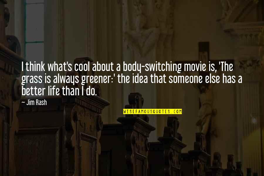 Grass's Quotes By Jim Rash: I think what's cool about a body-switching movie