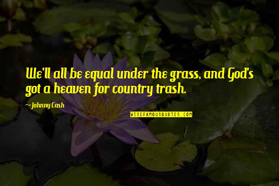 Grass's Quotes By Johnny Cash: We'll all be equal under the grass, and