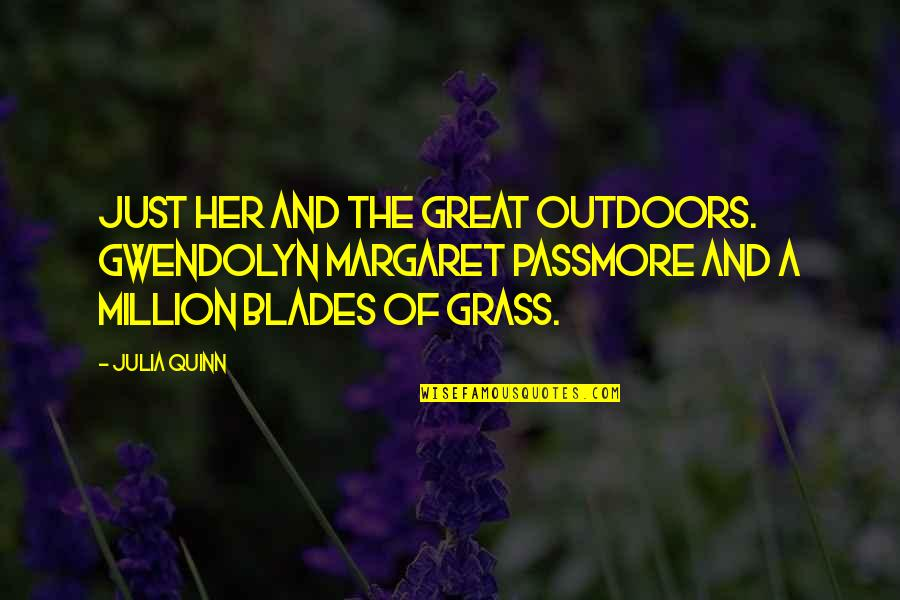 Grass's Quotes By Julia Quinn: Just her and the great outdoors. Gwendolyn Margaret
