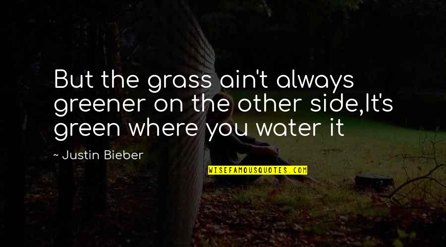 Grass's Quotes By Justin Bieber: But the grass ain't always greener on the
