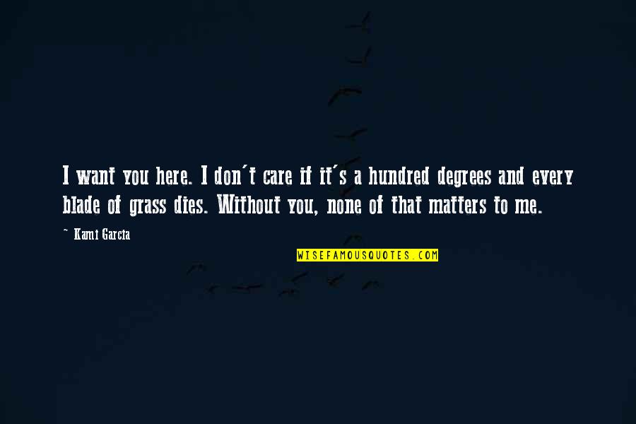 Grass's Quotes By Kami Garcia: I want you here. I don't care if