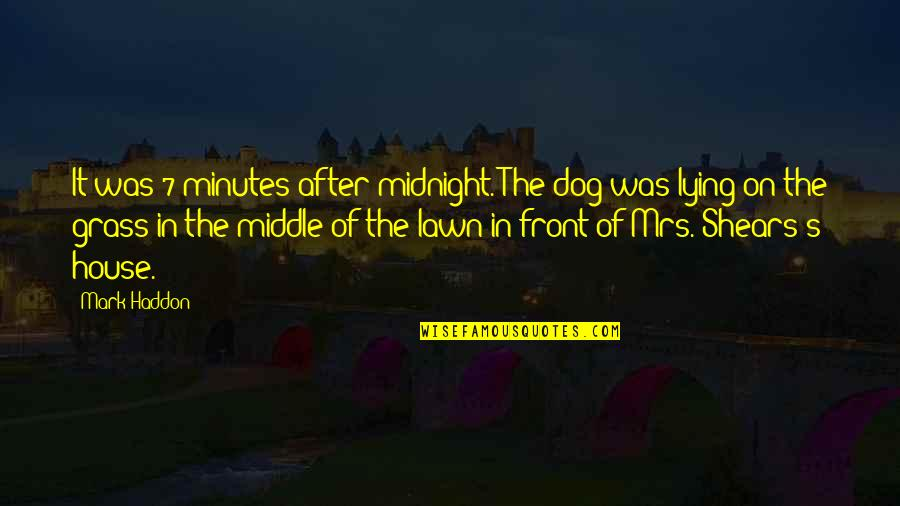 Grass's Quotes By Mark Haddon: It was 7 minutes after midnight. The dog