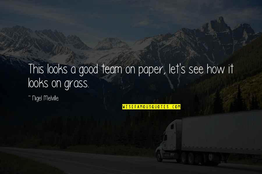 Grass's Quotes By Nigel Melville: This looks a good team on paper, let's
