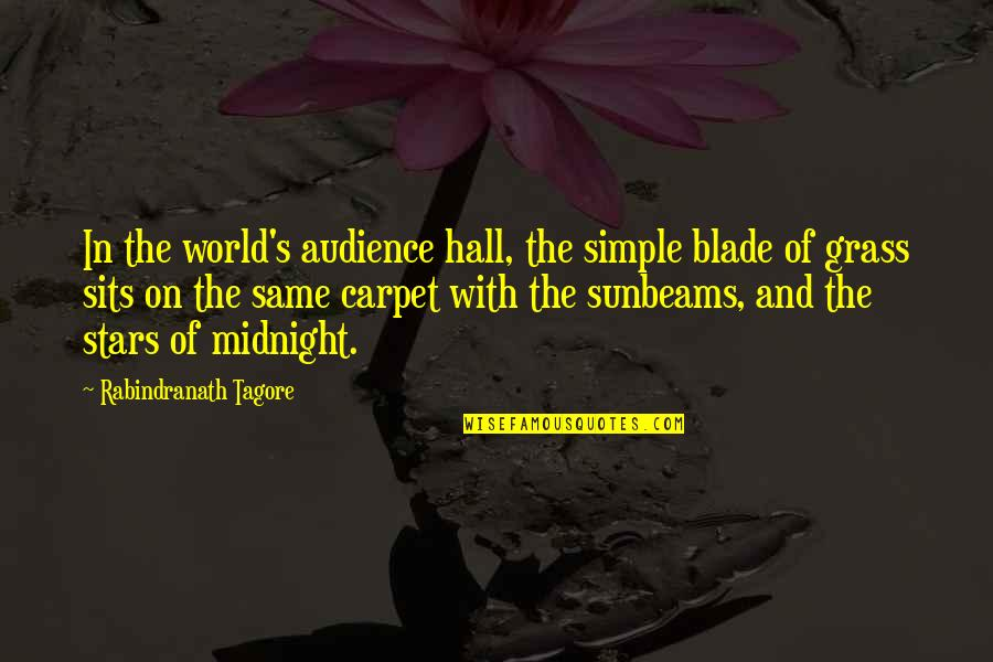 Grass's Quotes By Rabindranath Tagore: In the world's audience hall, the simple blade