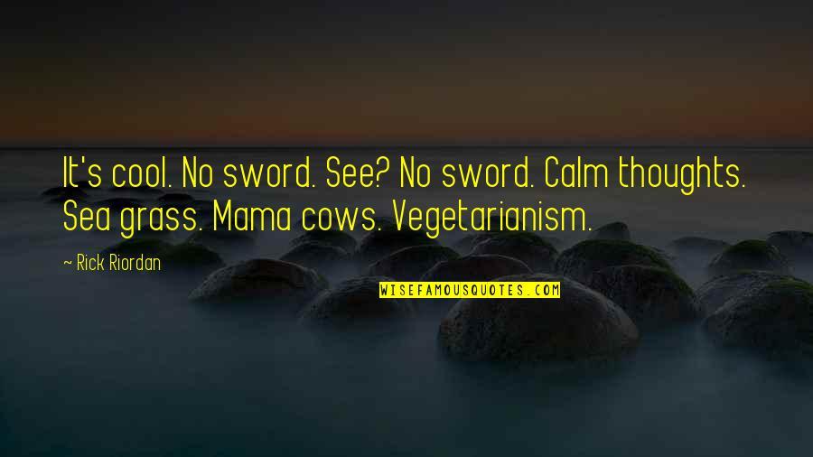 Grass's Quotes By Rick Riordan: It's cool. No sword. See? No sword. Calm