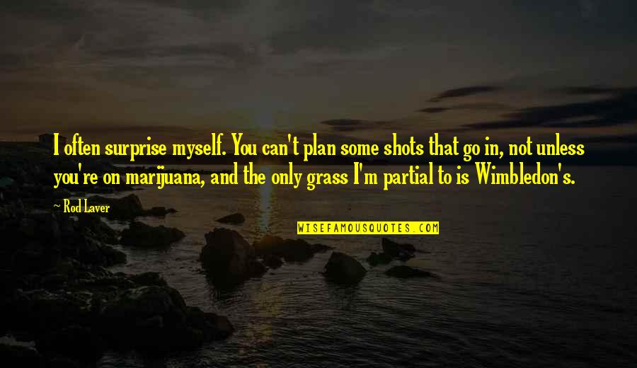 Grass's Quotes By Rod Laver: I often surprise myself. You can't plan some