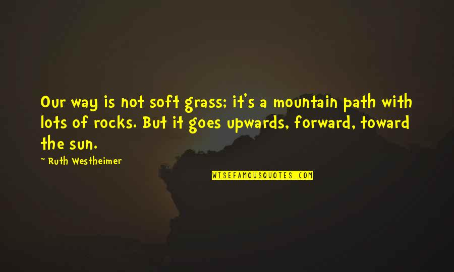 Grass's Quotes By Ruth Westheimer: Our way is not soft grass; it's a