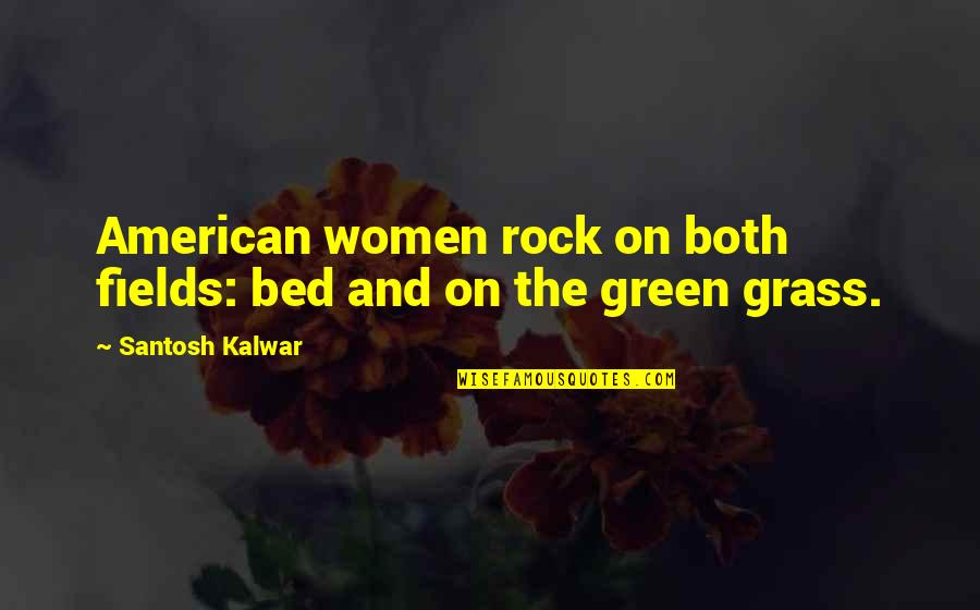 Grass's Quotes By Santosh Kalwar: American women rock on both fields: bed and