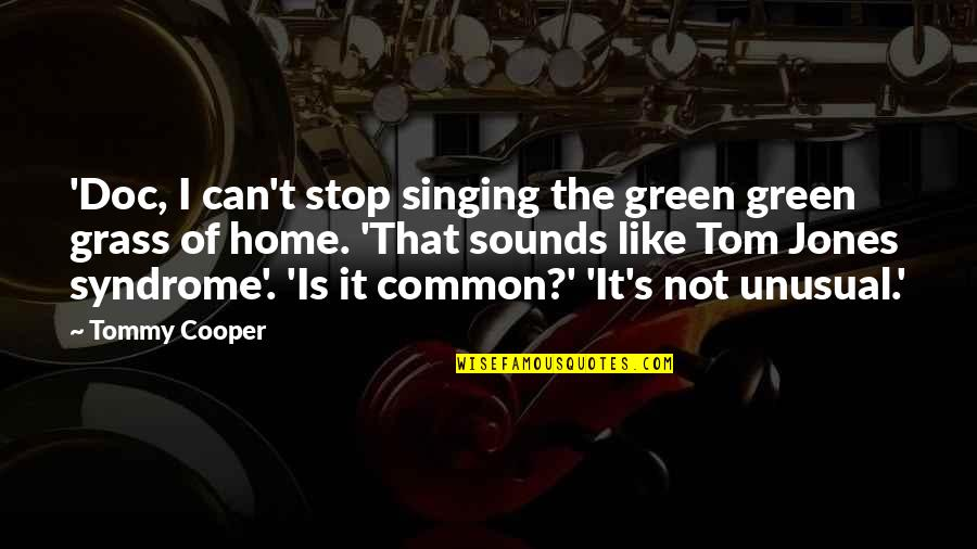 Grass's Quotes By Tommy Cooper: 'Doc, I can't stop singing the green green