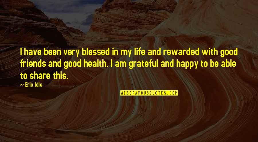 Grateful For My Friends Quotes By Eric Idle: I have been very blessed in my life