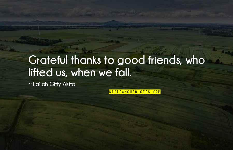 Grateful For My Friends Quotes By Lailah Gifty Akita: Grateful thanks to good friends, who lifted us,