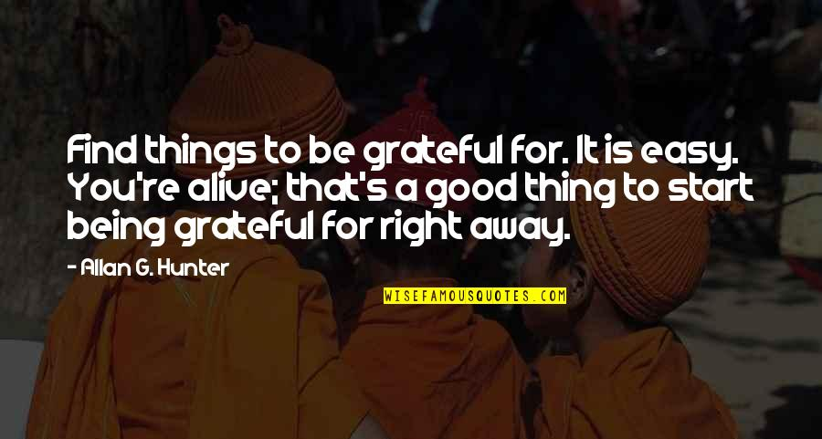 Grateful For You Quotes By Allan G. Hunter: Find things to be grateful for. It is