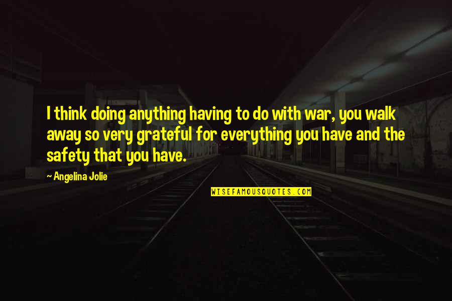 Grateful For You Quotes By Angelina Jolie: I think doing anything having to do with