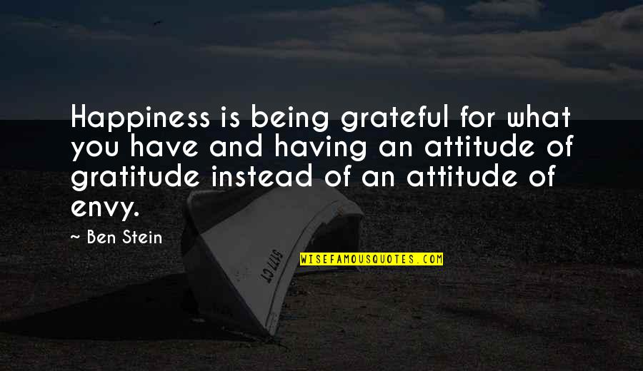 Grateful For You Quotes By Ben Stein: Happiness is being grateful for what you have