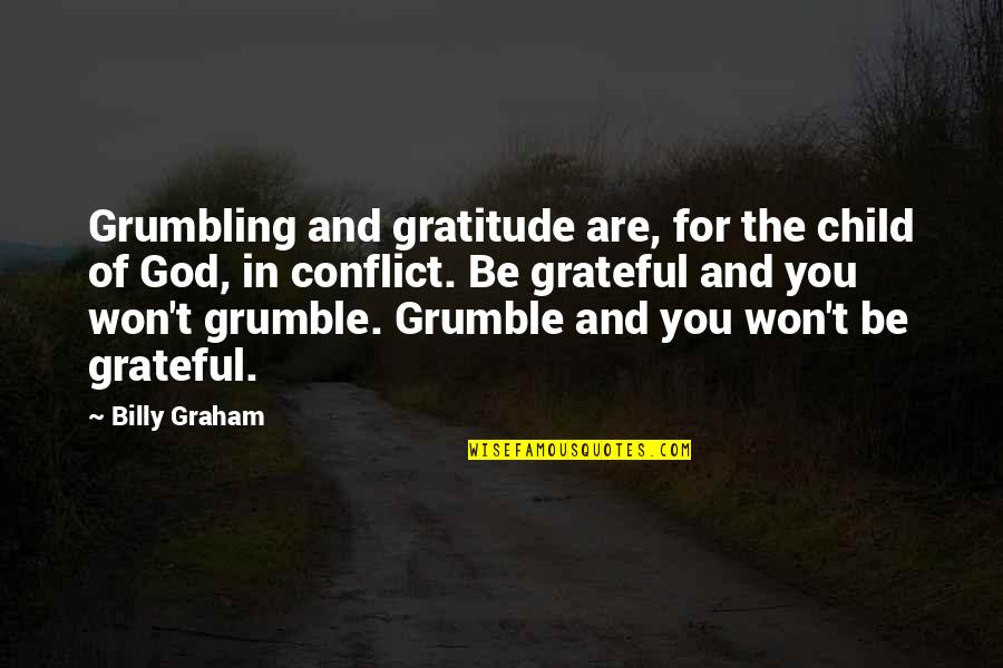 Grateful For You Quotes By Billy Graham: Grumbling and gratitude are, for the child of