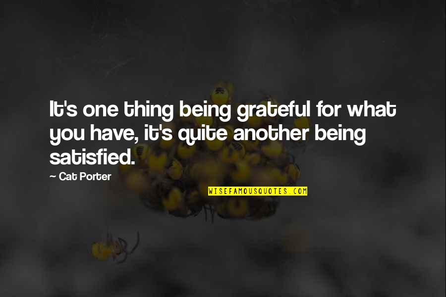 Grateful For You Quotes By Cat Porter: It's one thing being grateful for what you