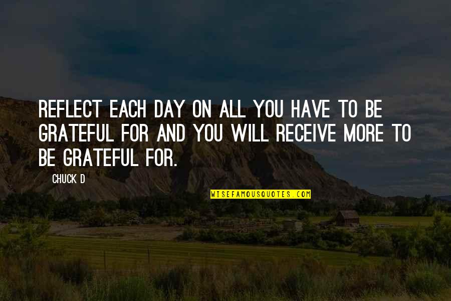 Grateful For You Quotes By Chuck D: Reflect each day on all you have to
