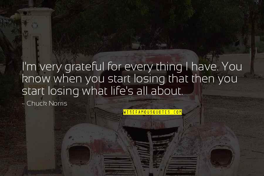 Grateful For You Quotes By Chuck Norris: I'm very grateful for every thing I have.