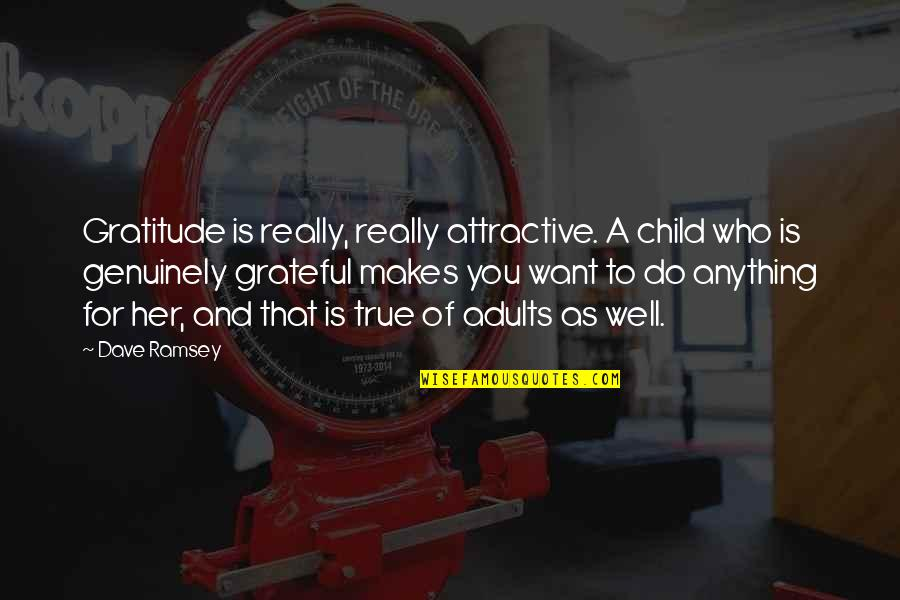 Grateful For You Quotes By Dave Ramsey: Gratitude is really, really attractive. A child who