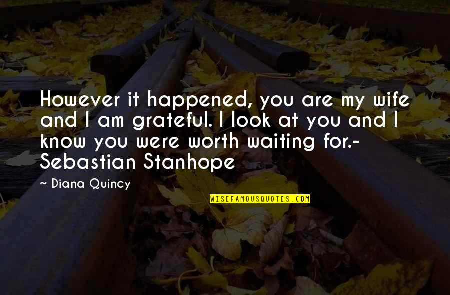 Grateful For You Quotes By Diana Quincy: However it happened, you are my wife and