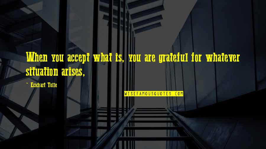 Grateful For You Quotes By Eckhart Tolle: When you accept what is, you are grateful