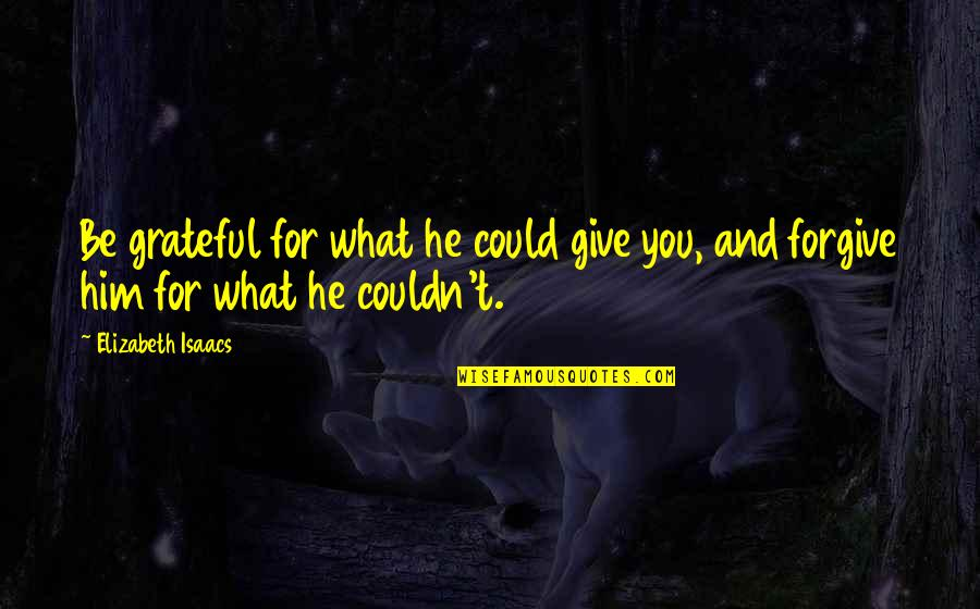 Grateful For You Quotes By Elizabeth Isaacs: Be grateful for what he could give you,