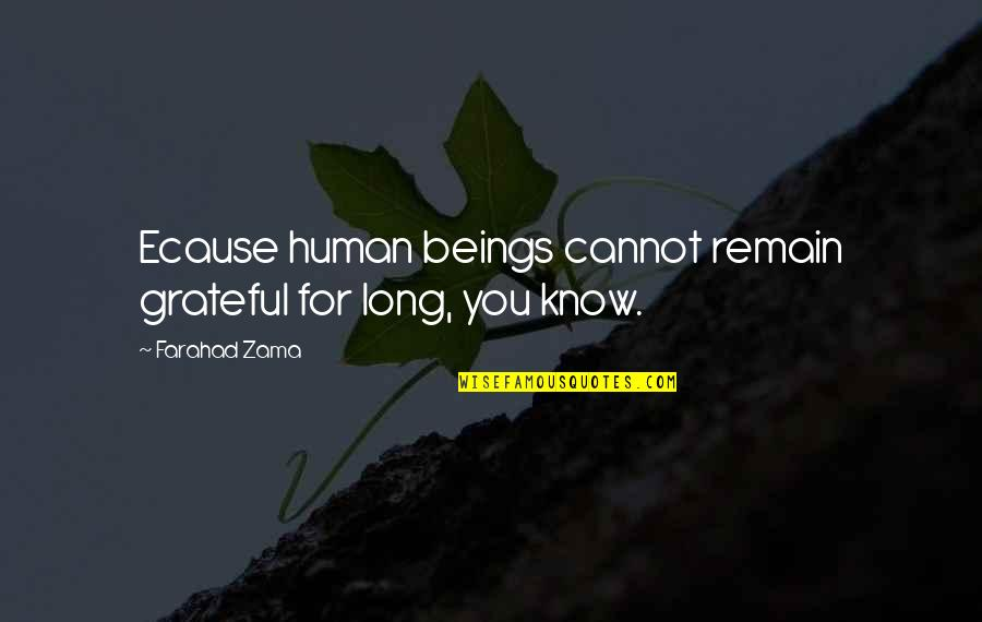 Grateful For You Quotes By Farahad Zama: Ecause human beings cannot remain grateful for long,