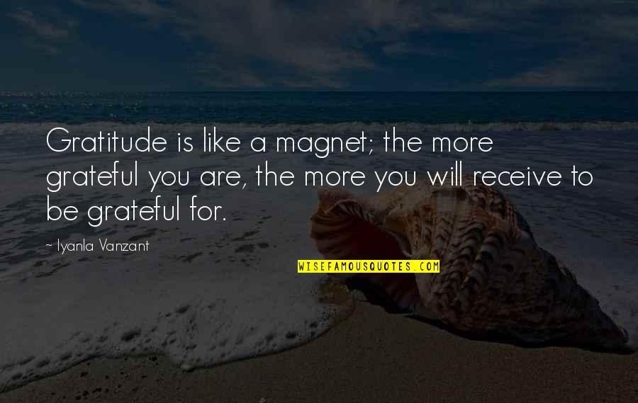 Grateful For You Quotes By Iyanla Vanzant: Gratitude is like a magnet; the more grateful