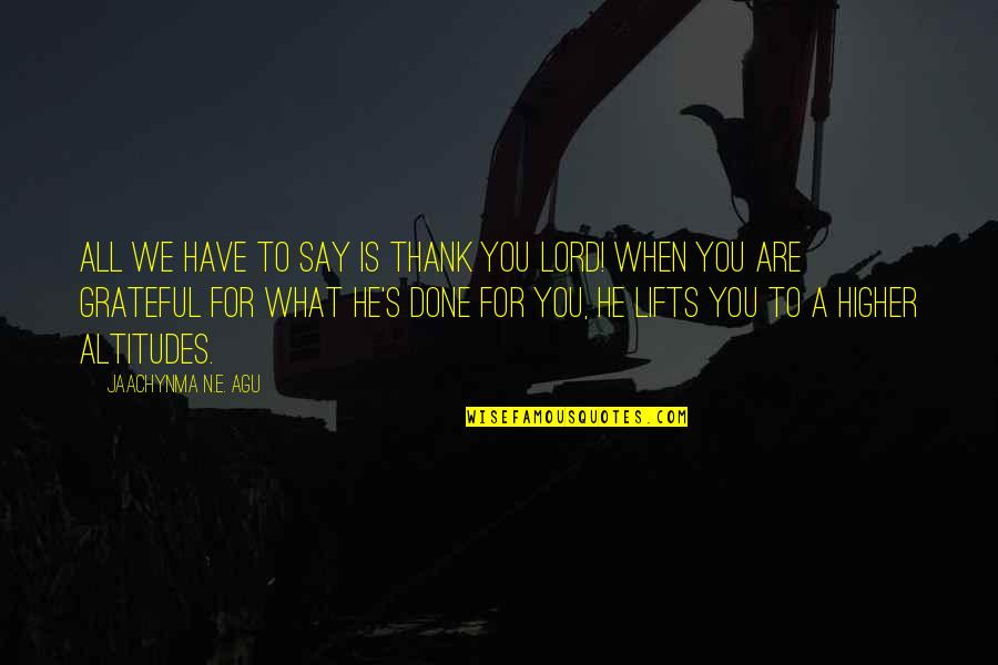 Grateful For You Quotes By Jaachynma N.E. Agu: All we have to say is thank you
