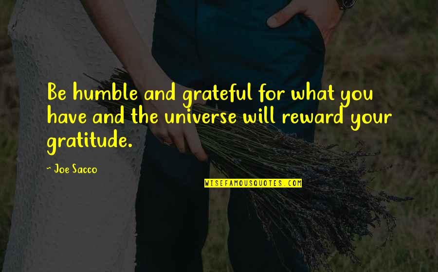 Grateful For You Quotes By Joe Sacco: Be humble and grateful for what you have