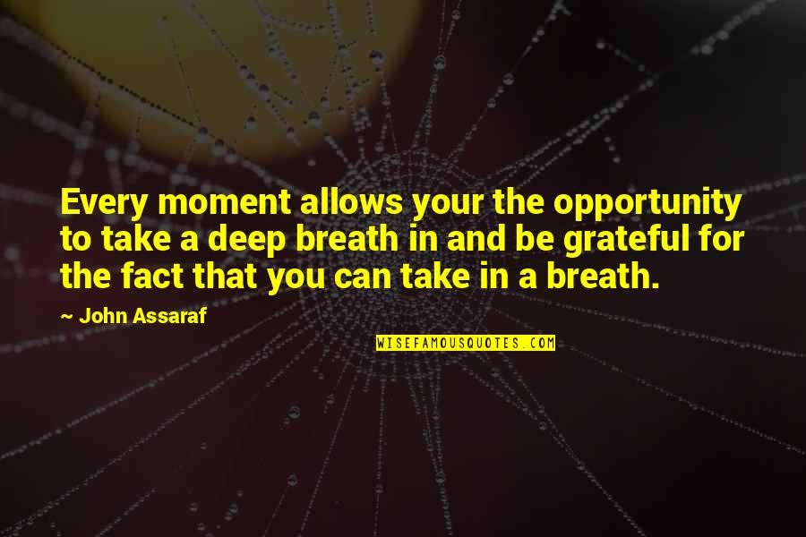 Grateful For You Quotes By John Assaraf: Every moment allows your the opportunity to take