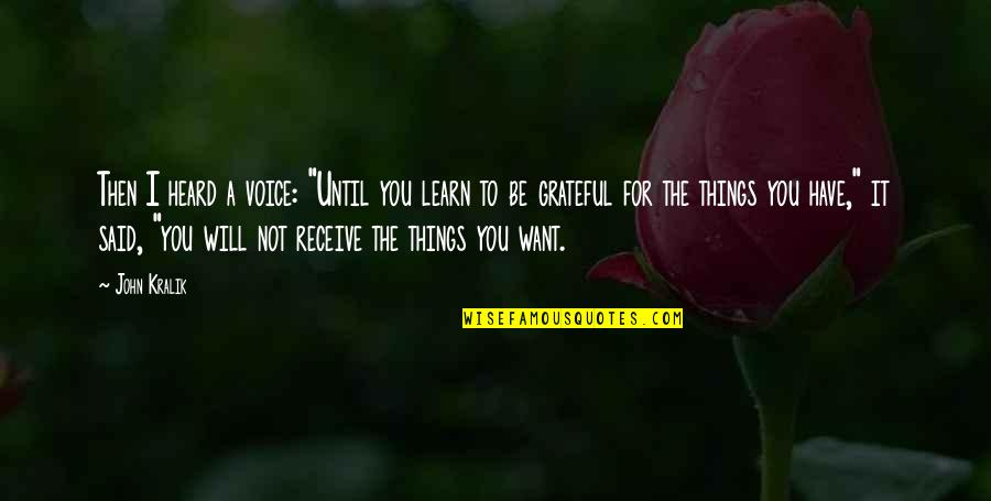 """Grateful For You Quotes By John Kralik: Then I heard a voice: """"Until you learn"""