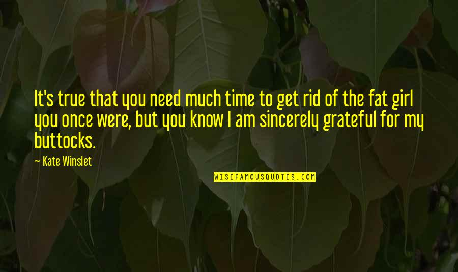 Grateful For You Quotes By Kate Winslet: It's true that you need much time to