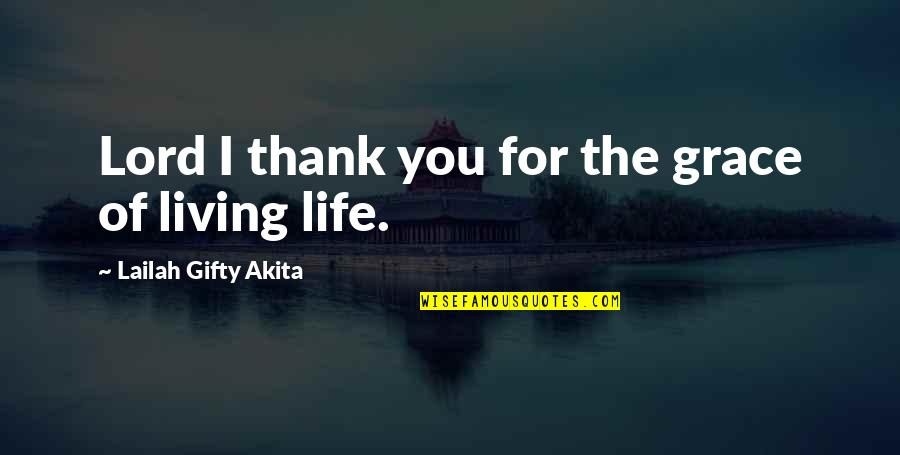 Grateful For You Quotes By Lailah Gifty Akita: Lord I thank you for the grace of