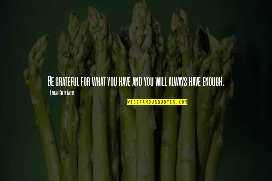 Grateful For You Quotes By Lailah Gifty Akita: Be grateful for what you have and you