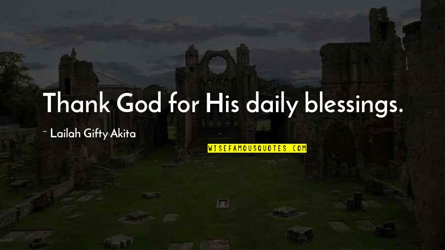Grateful For You Quotes By Lailah Gifty Akita: Thank God for His daily blessings.