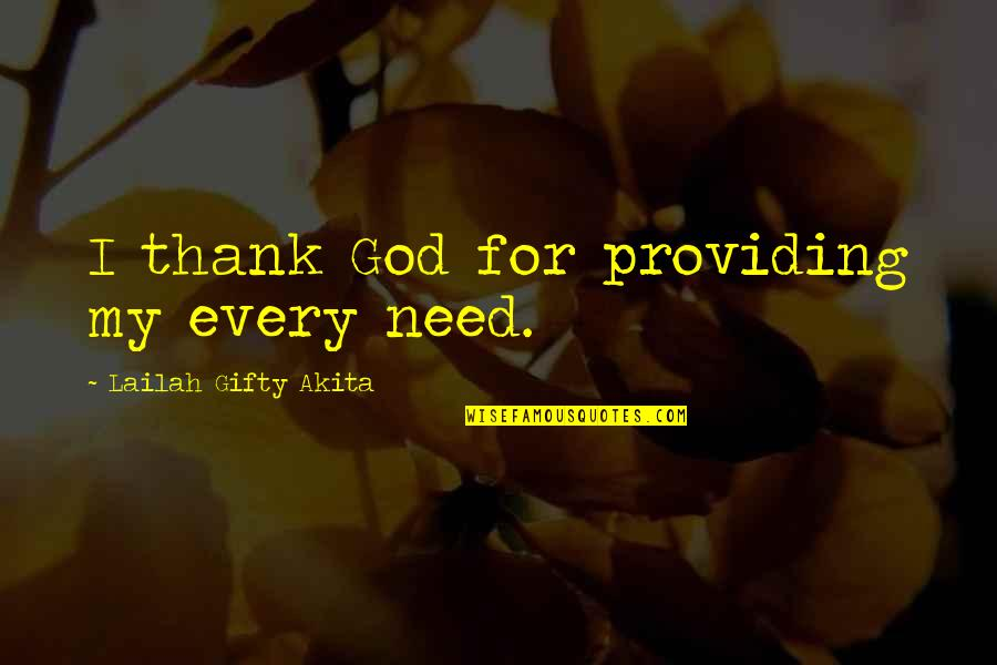 Grateful For You Quotes By Lailah Gifty Akita: I thank God for providing my every need.