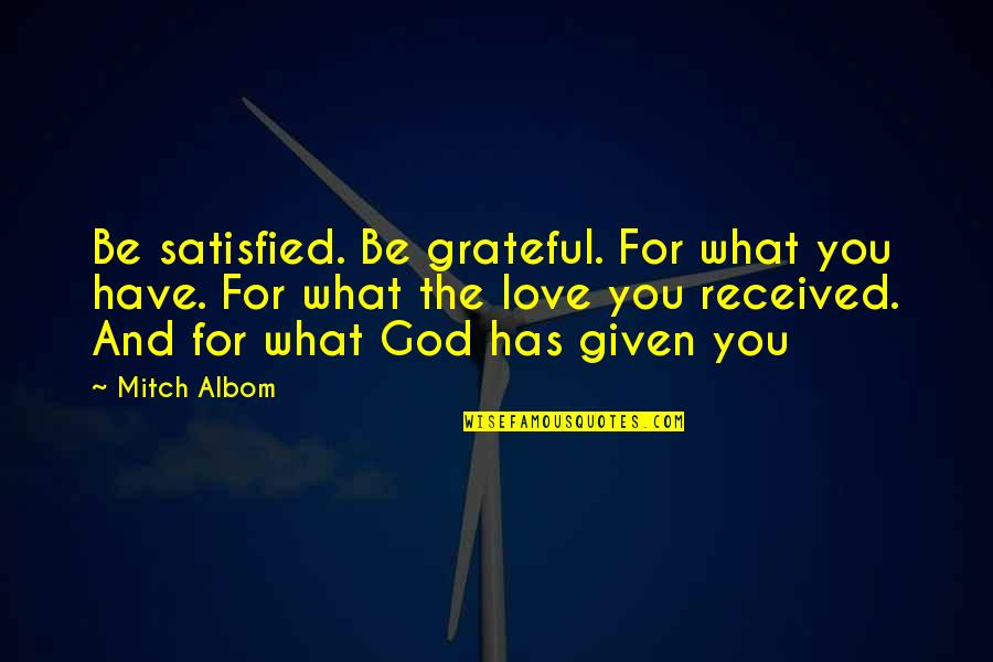 Grateful For You Quotes By Mitch Albom: Be satisfied. Be grateful. For what you have.