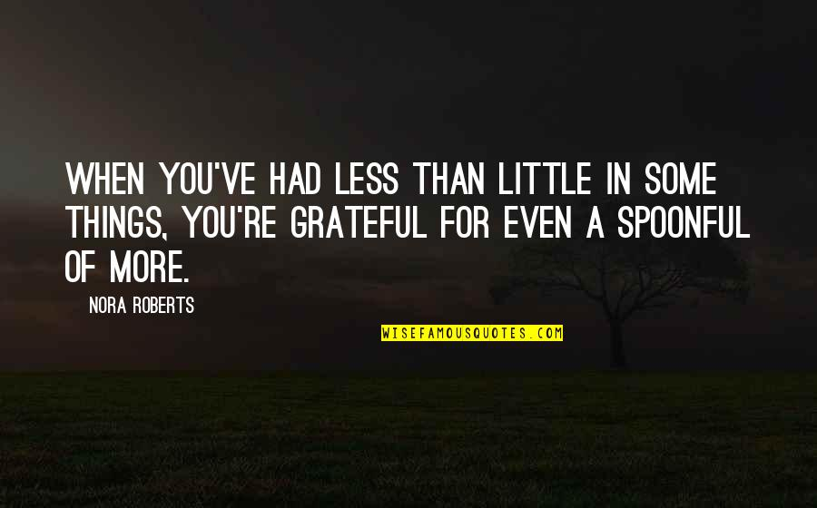 Grateful For You Quotes By Nora Roberts: When you've had less than little in some