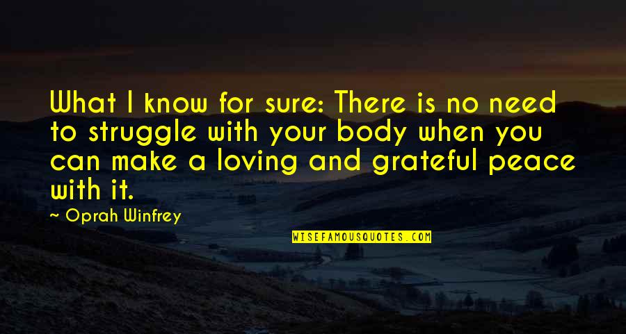 Grateful For You Quotes By Oprah Winfrey: What I know for sure: There is no