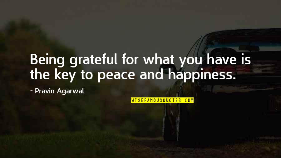 Grateful For You Quotes By Pravin Agarwal: Being grateful for what you have is the