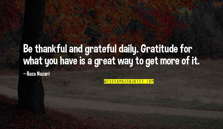 Grateful For You Quotes By Reza Nazari: Be thankful and grateful daily. Gratitude for what