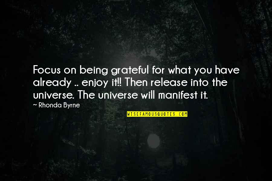 Grateful For You Quotes By Rhonda Byrne: Focus on being grateful for what you have