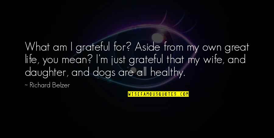 Grateful For You Quotes By Richard Belzer: What am I grateful for? Aside from my